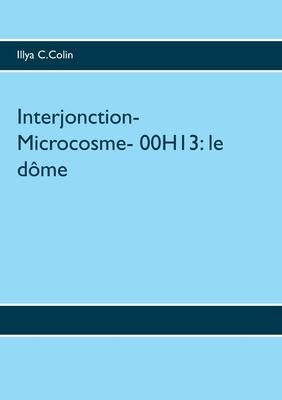 Interjonction- Microcosme- 00H13: le dôme