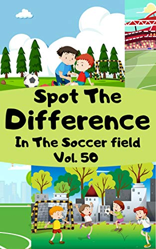 Spot the Difference In The Soccer filed Vol.50: Children's Activities Book for Kids Age 3-7, Kids,Boys and Girls