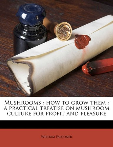 Mushrooms: how to grow them : a practical treatise on mushroom culture for profit and pleasure