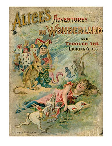 Alice's Adventures in Wonderland, and Through the Looking-Glass