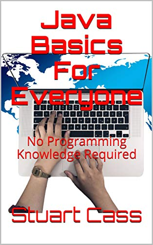 Java Basics For Everyone: No Programming Knowledge Required