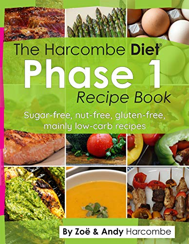 The Harcombe Diet Phase 1 Recipe Book: Sugar-free, nut-free, gluten-free, mainly low carb recipes