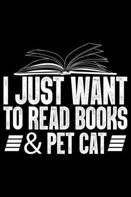 I Just Want To Read Books & Pet Cat: Books Lover Journal Notebook - Reading Book Lover Gifts - Gifts for Librarian Notebook Journal - Funny Reading Books Diary