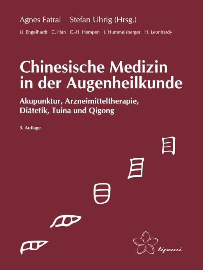 Chinesische Medizin in der Augenheilkunde - Akupunktur, Arzneimitteltherapie, Diätetík, Tuina und Qigong