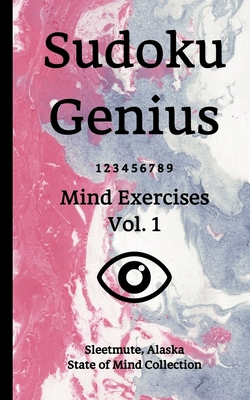 Sudoku Genius Mind Exercises Volume 1: Sleetmute, Alaska State of Mind Collection