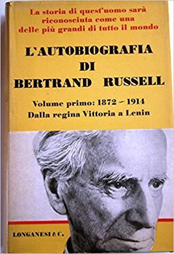 L'Autobiografia di Bertrand Russel - Volume Primo: 1872 - 1914