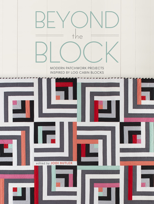 Beyond the Block: Modern Patchwork Projects Inspired by Log Cabin Blocks