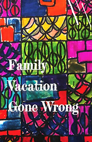 Family Vacation Gone Wrong (Cow Tipping Press Book 28)
