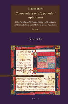 Maimonides, Commentary on Hippocrates' Aphorisms Volume 2: A New Parallel Arabic-English Edition and Translation, with Critical Editions of the Medieval Hebrew Translations