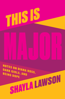 This Is Major: Notes on Diana Ross, Dark Girls, and Being Dope
