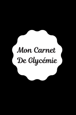 Carnet de Glyc�mie: Carnet de glyc�mie: Journal de bord pour noter, suivre et contr�ler votre taux de glyc�mie au quotidien pendant 2 ans (54 semaines), pour toujours garder un oeil sur votre sant� 6X9 pouces (15,24 cm x 22,86 cm) 107 pages