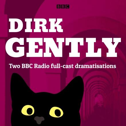Dirk Gently: Two BBC Radio full-cast dramas (Dirk Gently #1-2)