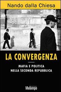 La convergenza. Mafia e politica nella Seconda Repubblica