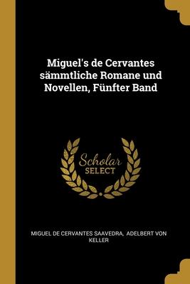 Miguel's de Cervantes s�mmtliche Romane und Novellen, F�nfter Band