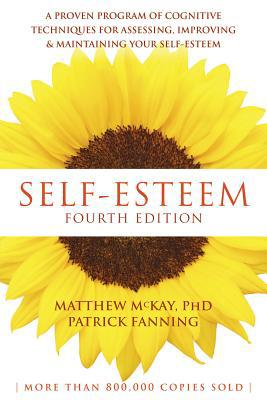 Self-Esteem, 4th Edition : A Proven Program of Cognitive Techniques for Assessing, Improving, and Maintaining your Self-Esteem