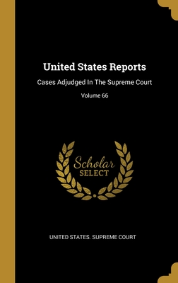 United States Reports: Cases Adjudged In The Supreme Court; Volume 66