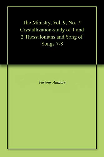 The Ministry, Vol. 9, No. 7: Crystallization-study of 1 and 2 Thessalonians and Song of Songs 7-8