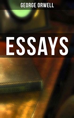 Essays: 69 Essays: Books vs. Cigarettes; The Lion and the Unicorn, Antisemitism in Britain, Reflections on Gandhi, Not Counting Niggers, Prophecies of Fascism…