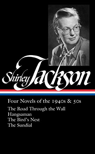 Shirley Jackson: Four Novels of the 1940s & 50s (LOA #336): The Road Through the Wall / Hangsaman / The Bird's Nest / The Sundial (Library of America)