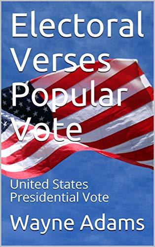 Electoral Versus Popular Vote: United States Presidential Vote
