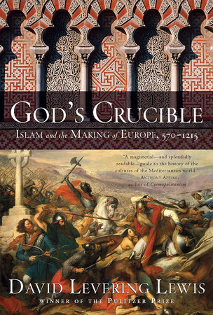 God's Crucible: Islam and the Making of Europe, 570-1215