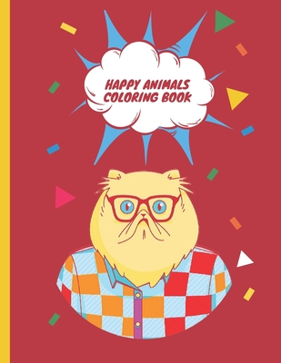 Happy Animals Coloring Book: Cute Animals Brain games Mazes Birds, Owls, Elephants, Dogs, Cats, Unicorn Fun with Numbers, Letters, Shapes For kids ages 1-5