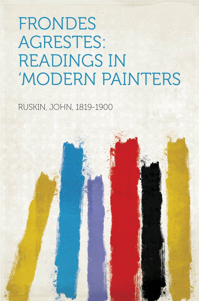 Frondes Agrestes: Readings in 'Modern Painters
