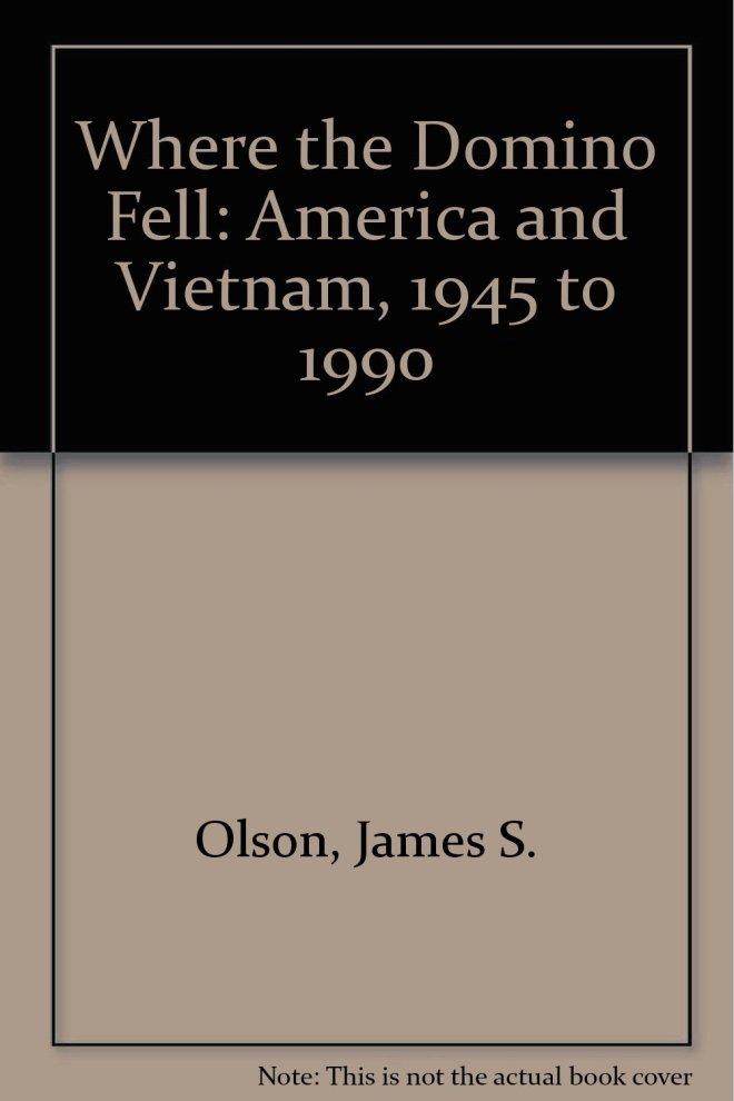 Where the Domino Fell: America and Vietnam, 1945 to 1990