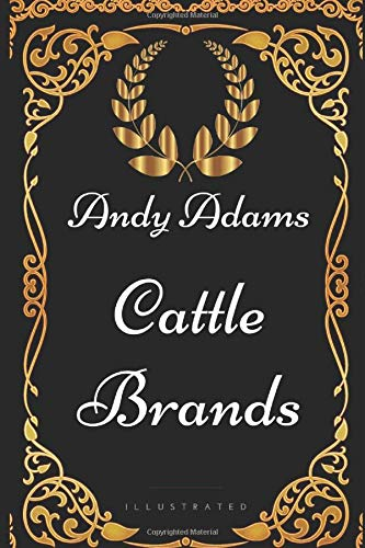 Cattle Brands: By Andy Adams - Illustrated