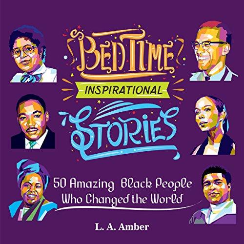 Bedtime Inspirational Stories: 50 Amazing Black People Who Changed the World (Bedtime Inspirational Stories, #1)