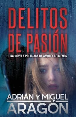 Delitos de Pasi�n: Una novela polic�aca de amor y cr�menes