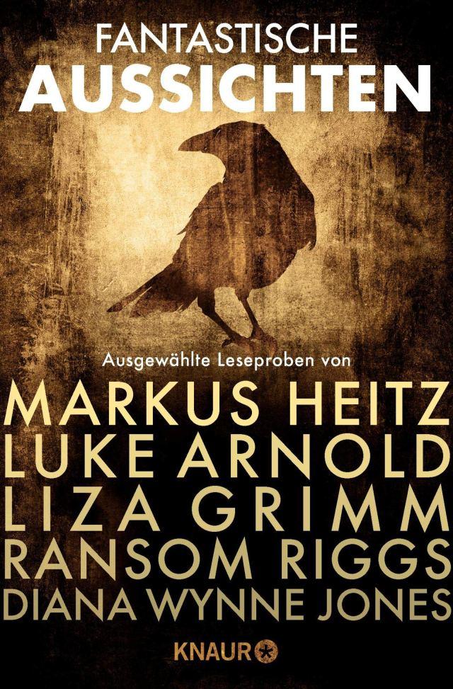 Fantastische Aussichten: Fantasy & Science Fiction bei Knaur: Ausgewählte Leseproben von Markus Heitz, Liza Grimm, Ransom Riggs u.v.m.