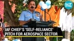 IAF chief's 'self-reliance' pitch for aerospace sector