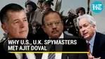 Why US, UK spymasters met Ajit Doval