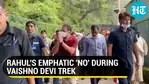 RAHUL'S EMPHATIC 'NO' DURING VAISHNO DEVI TREK