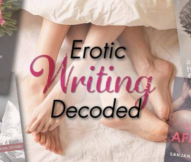 Erotica Erotic Fiction Sex Men And Women Erotic Writers Female Erotic Writers