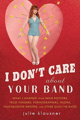 i don't care about your band, book cover, julie clausner, cupid, heart, arrow, swimsuit, red, pink, blue, polka dots, what i learned from indie rockers, trust funders, pornographers, felons, faux sensitive hipsters and other guys i've dated