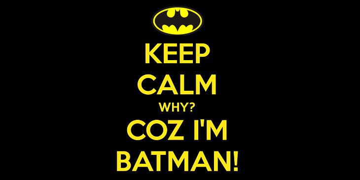 keep-calm-why-coz-i-m-batman