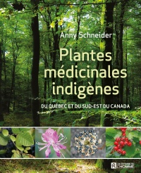 Plantes médicinales indigènes du Québec et de l'est du Canada - Anny Schneider