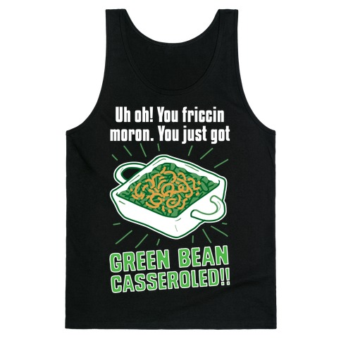 Uh Oh You Friccin Moron You Just Got Green Bean Casseroled Tank