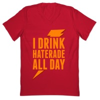 I Drink Haterade All Day Orange T Shirts Lookhuman