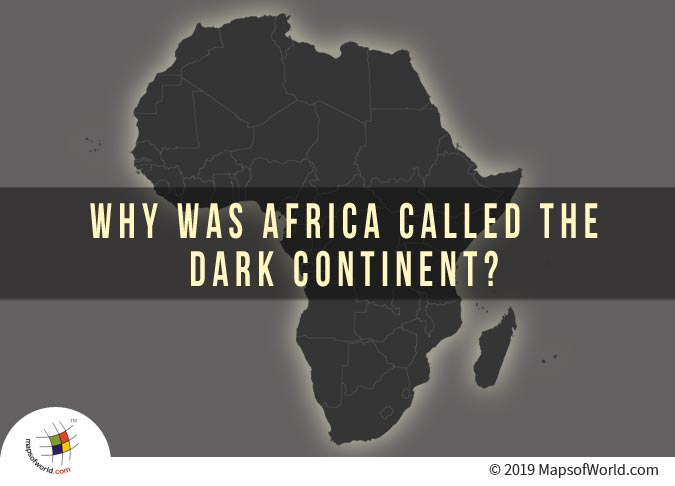 Why was Africa Called the Dark Continent?