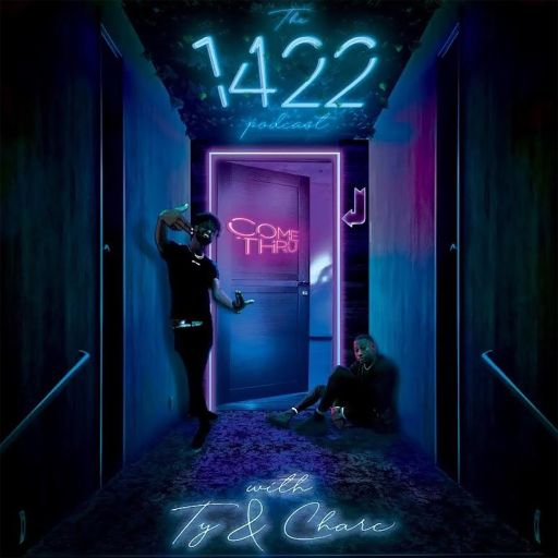 The 1422 Podcast with Ty and Charc