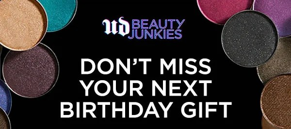 Urban Decay Still Want Birthday Gifts Sign Up For Ud Beauty Junkies Milled