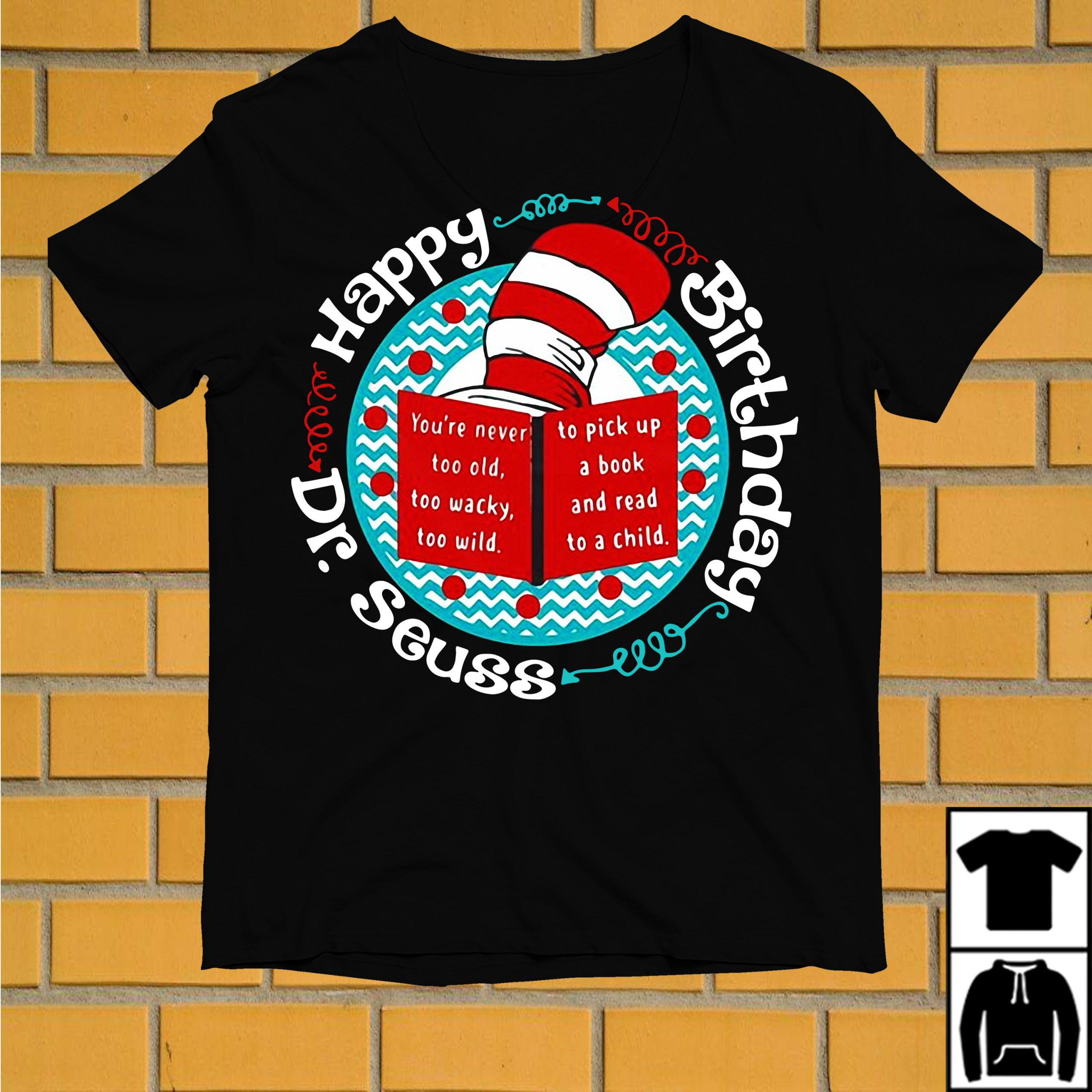 Dr Seuss Happy Birthday Shirt Hoodie Sweater And V Neck T Shirt