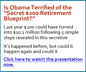 "Is Obama Terrified of the ""Secret $200 Retirement Blueprint?"""