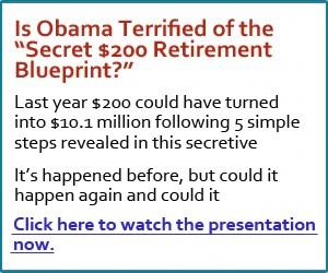 "Is Obama Terrified of the ""Secret $200 Retirement Blueprint?"""