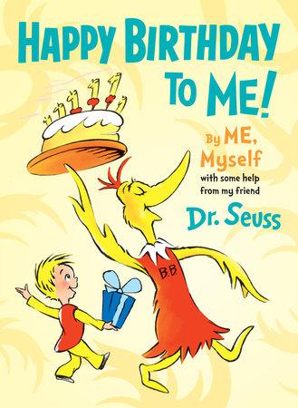 Happy Birthday To Me By Me Myself By Dr Seuss 9780553537192 Penguinrandomhouse Com Books