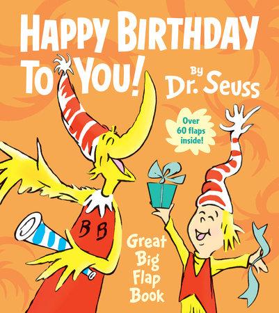 Happy Birthday To You Great Big Flap Book By Dr Seuss 9781524714604 Penguinrandomhouse Com Books