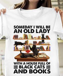 Someday I will be an old lady with a house full of black cat and books shirt